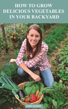 How to Grow Delicious Vegetables In Your Backyard by Debra Johnson, http://www.amazon.com/dp/B00KGBSFAK/ref=cm_sw_r_pi_dp_MVRStb0B6WKTR