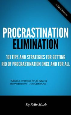 Procrastination Elimination: 101 Tips and Strategies for Getting Rid of Procrastination Once and for All by Felix Mack. $2.99. 56 pages. Author: Felix Mack