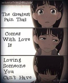 The greatest pain that comes with love is loving someone you can't have - Suguha