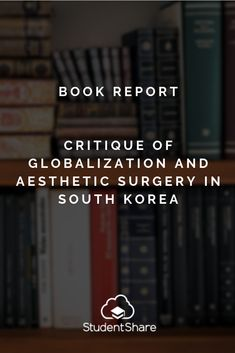 "The paper ""Critique of Globalization and Aesthetic Surgery in South Korea"" states that The authors use data from cosmetic surgery websites, newspaper and magazine 500 Word Essay, South Korean Women, Secondary Source, Media Campaign, Essay Examples, Magazine Articles, Surgery, Gender"