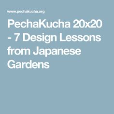 PechaKucha 20x20 - 7 Design Lessons from Japanese Gardens