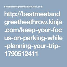 http://bestmeetandgreetheathrow.kinja.com/keep-your-focus-on-parking-while-planning-your-trip-1790512411