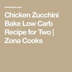 Chicken Zucchini Bake Low Carb Recipe for Two | Zona Cooks