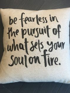 Be fearless of what sets your soul on fire quote pillow. dorm room , graduation…
