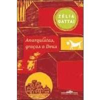 Livros Anarquistas , Graças a Deus - Um Retrato Afetivo da Vida Em Família na São Paulo do Início ... - Zelia Gattai