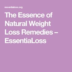 The Essence of Natural Weight Loss Remedies – EssentiaLoss