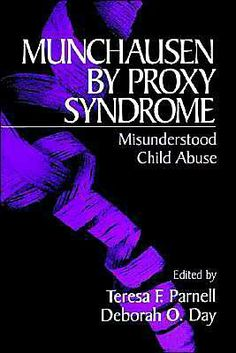 Munchausen By Proxy Syndrome ~ Teresa F. Parnell and Deborah O. Day ~