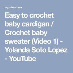 Easy to crochet baby cardigan / Crochet baby sweater (Video 1) - Yolanda Soto Lopez - YouTube