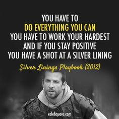 Silver Linings Playbook (2012) Quote (About truth shot positive life inspirational hardest celebquote)