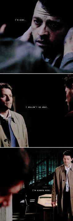 Dean + Castiel: I'm here. I wouldn't go away. I'm always here. #spn #destiel