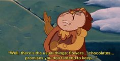 Cogsworth from Beauty and the Beast has an interesting viewpoint on how men typically woo women. When the beast asks what he could do for Belle, this is the line Cogsworth responds with. He raises an interesting point. Do men put up a charming front at first just to spark the interest in a female? Are promises of forever just as disposable as chocolates, flowers, and other gifts?