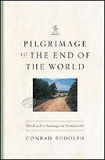 """Free E-book from University of Chicago Press is """"Pilgrimage to the End of the World: The Road to Santiago de Compostela"""" by CONRAD RUDOLPH"""