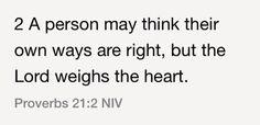 Proverbs 21:2 (NIV)