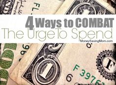 4 Ways to Combat the Urge to Spend
