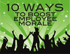 10 Ways To Boost Employee Morale - Keep your organization's most important asset (your employees!) happy!