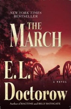 Doctorow, E. The march: A novel. New York: Random House. Sherman's March through the Carolinas -- Fiction. Shermans March, The Dispossessed, Books To Read, My Books, Library Books, Civil War Books, War Novels, County Library, American Civil War