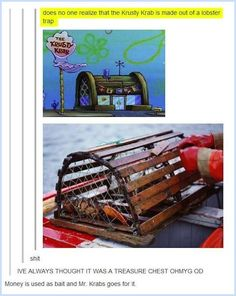 The Krusty Krab was a lobster trap.   25 Childhood-Ruining Moments You Forgot About