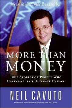 More Than Money: True Stories of People Who Learned Life's Ultimate Lesson by Neil Cavuto, http://www.amazon.com/gp/product/0060096446/ref=cm_sw_r_pi_alp_B2dhqb0HS3VDR