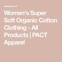 Women's Super Soft Organic Cotton Clothing - All Products | PACT Apparel