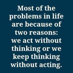 most of the problems in life are because of two reasons....