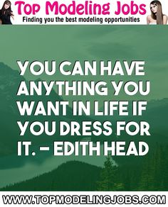 You Can Have Anything You Want In Life If You Dress For It. - Edith Head... URL: http://www.topmodelingjobs.com/ Tags: #modeling #needajob #needmoney #fashion