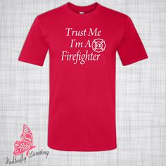 Trust Me I'm A Firefighter T-Shirt - Gift for Fireman - Firemen - Gift for Her- Gift for Him - Graduation - Birthday - Christmas - Holiday