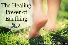 The Healing Power of Earthing -- another good reminder to take your shoes off and get grounded...