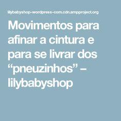 """Movimentos para afinar a cintura e para se livrar dos """"pneuzinhos"""" – lilybabyshop"""