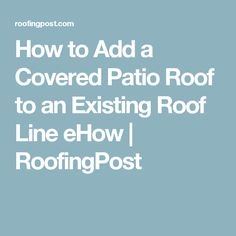 How to Add a Covered Patio Roof to an Existing Roof Line eHow | RoofingPost
