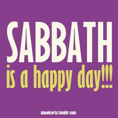 Sabbath is a happy day