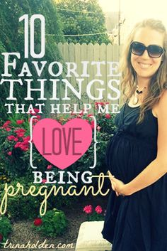 10 Things that Help Me Love Being Pregnant - things like certain vitamins or foods or exercises that have helped her enjoy pregnancy more, physically.