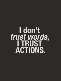I dont trust words I trust actions | Anonymous ART of Revolution