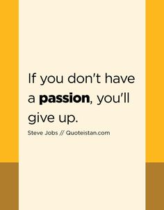 If you don't have a #passion you'll give up. http://www.quoteistan.com/2017/02/if-you-dont-have-passion-youll-give-up.html