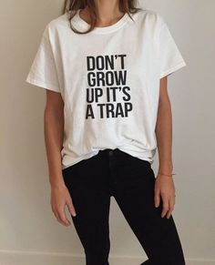 Don't+grow+up+it's+a+trap+Tshirt+Fashion+funny+saying+by+Nallashop