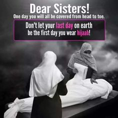 A message to all sisters in Islam Don't let your first day of hijaab be your last day on earth Hijab Quotes, Muslim Quotes, Religious Quotes, Islam Hadith, Allah Islam, Islam Quran, Alhamdulillah, Doa Islam, Niqab