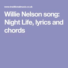 Willie Nelson song: Night Life, lyrics and chords