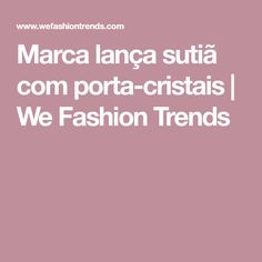 Marca lança sutiã com porta-cristais | We Fashion Trends Fashion, Body Types, Crystals, Moda, La Mode, Fasion, Fashion Models, Trendy Fashion