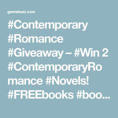 #Contemporary #Romance #Giveaway – #Win 2 #ContemporaryRomance #Novels! #FREEbooks #bookaddict