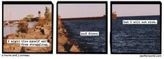 A Softer World. An unconventional web comic. Not sure how to describe it. It does something a bit different with the form.  Love it. Their side projects are also interesting. :)