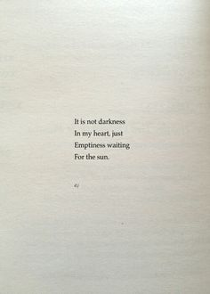 It is not darkness in my heart, just emptiness waiting for the sun. Dj Quotes, Words Quotes, Quotes To Live By, Life Quotes, Inspirational Quotes, Dark Soul Quotes, Sayings, Aesthetic Words, Pretty Quotes