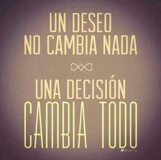 Een wens verandert niets, een beslissing verandert alles