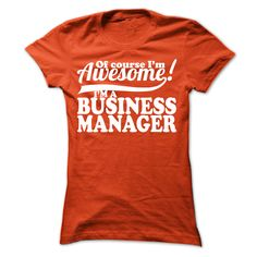 Of Course I'm Awesome I'm A Business Manager T-Shirts, Hoodies