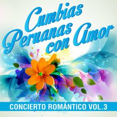 Various Artists - Cumbias Peruanas Con Amor: Concierto Romántico, Vol. 3 [AAC M4A] (2014)  Download: http://dwntoxix.blogspot.cl/2016/07/various-artists-cumbias-peruanas-con.html