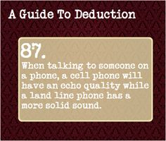 87: When talking to someone on a phone, a cell phone will have an echo quality while a land line phone has a more solid sound.