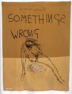 Something's Wrong, 2002. Appliqué blanket with embroidery, 200x154cm  Luard, H. and Miles, P. eds., 2006. Tracey Emin. New York: Rizzoli International Publications Inc.