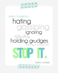 """STOP IT"" quote from President Uchtdorf - LDS General Conference."