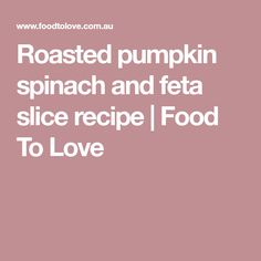 Roasted pumpkin spinach and feta slice recipe Paleo Quiche, Diet Recipes, Cooking Recipes, Recipies, Yummy Recipes, Healthy Recipes, Zucchini Muffins, Slice Recipe, Free Meal Plans