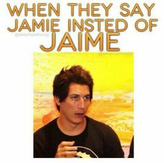 "I always say it ""Hi Meh"" bc my family has a Jaime as an uncle idk"