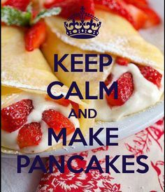 Keep calm, pancakes are on the way!