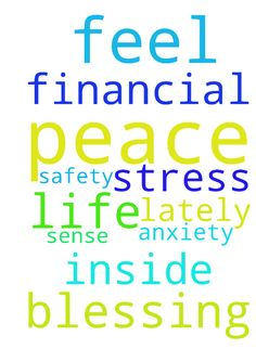 Peace and safety -  Please pray that I have peace and financial blessing in my life I feel a sense of stress and anxiety lately I need to feel Gods peace inside  Posted at: https://prayerrequest.com/t/pZJ #pray #prayer #request #prayerrequest